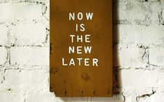 now..later..