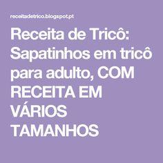 Receita de Tricô: Sapatinhos em tricô para adulto, COM RECEITA EM VÁRIOS TAMANHOS