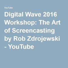 Digital Wave 2016 Workshop: The Art of Screencasting by Rob Zdrojewski - YouTube