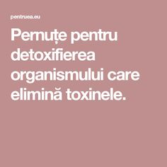 Pernuțe pentru detoxifierea organismului care elimină toxinele.