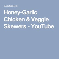 Honey-Garlic Chicken & Veggie Skewers - YouTube