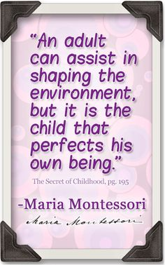 The prepared environment goes far beyond small chairs and low shelves. As educators, the first thing that Montessorians prepare is themselves, so that they may assist and guide the child to learning on his own terms. #MontessoriQuotes