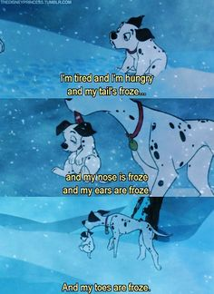 101 Dalmations,  I remeber this quote every time it snows