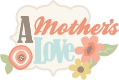 A Mother's Love SVG scrapbook title svg files for cutting machines svg cut files free svgs