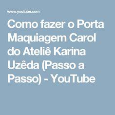 Como fazer o Porta Maquiagem Carol do Ateliê Karina Uzêda (Passo a Passo) - YouTube