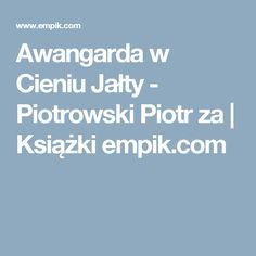 Awangarda w Cieniu Jałty - Piotrowski Piotr za   Książki empik.com
