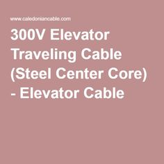 300V Elevator Traveling Cable (Steel Center Core) - Elevator Cable