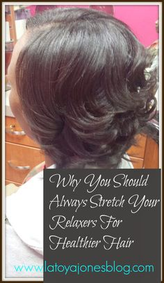 LaToya Jones : Why You Should Always Stretch Your Relaxers For Healthier Hair