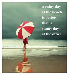 """""""A rainy day at the beach... is better than a sunny day a the office."""" by pschaaf"""