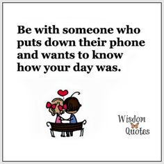 Be with someone who puts you down their and wants to know how your day was. Status Quotes, Wisdom Quotes, Me Quotes, Funny Quotes, Cell Phone Quotes, Down Quotes, Understanding Quotes, Technology Quotes, Addiction Quotes