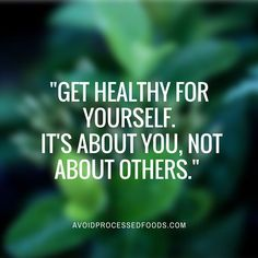 """""""Get healthy for yourself. It's about you, not about others.""""   Posted By: AdvancedWeightLossTips.com  """