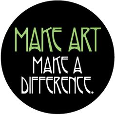 Make Art, Make a Difference.
