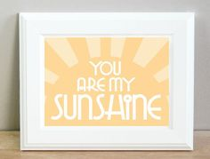 You Are My Sunshine  8x10 by sugarfresh on Etsy, $20.00