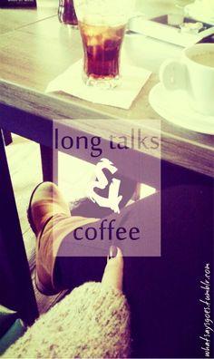 long talks and coffee