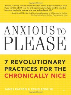 Anxious to Please: 7 Revolutionary Practices for the Chronically Nice by James Rapson http://www.amazon.com/dp/1402206526/ref=cm_sw_r_pi_dp_JSrlvb1ETHR4Q