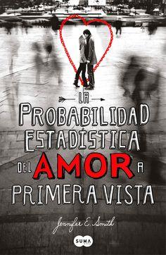 LA PROBABILIDAD ESTADÍSTICA DEL AMOR A PRIMERA VISTA, JENNIFER E. SMITH http://bookadictas.blogspot.com/2014/10/la-probabilidad-estadistica-del-amor.html