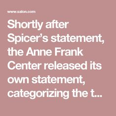 "Shortly after Spicer's statement, the Anne Frank Center released its own statement, categorizing the top White House staffer as a Holocaust denier. ""Trump must fire him at once!"" Executive director Steven Goldstein said:"