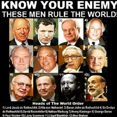 WE OWN AND RUN THE FED.  WE ARE YOUR ENEMY. 1) #LordJacobDeRothschild 2) His son #NathanielDeRothschild 3) #BaronJohnDeRothschild 4) #SirEvelynDeRothschild 5) #DavidRockefeller 6) #NathanWarburg 7) #HenryKissinger 8) #GeorgeSoros 9) #PaulVolcker 10) #LarrySummers 11) #LloydBlankfein 12) #BenShalom #TheMatrixIsReal #KnowThyEnemy #WakeUpSeason #LivingTheAmericanDream