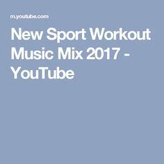 New Sport Workout Music Mix 2017 - YouTube