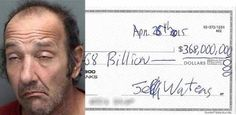 Jeff Waters walked into a Bank of America Monday morning and attempted to cash a check for $368,000,000,000 dollars. The check Waters had written to 'Cash' was reportedly from U.S. Bank of Idaho and issued in the 90s. Tellers at the Jacksonville bank were immediately suspicious. Waters explained to bank officials a homeless man named Tito Watts sold him the blank check several months ago for $100 and told Waters the check would clear for any amount of money that Waters wanted to write it…