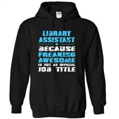 LIBRARY ASSISTANT Freaking Awesome is not an Official J T Shirt, Hoodie, Sweatshirts - shirt outfit #fashion #style
