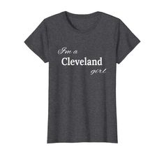 I'm a Cleveland Girl Tshirt for Girls Hailing from CLE  #cleveland #ohio #britain #england #cle #girls #tshirts #shirts #gifts
