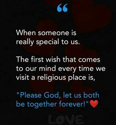 When someone is really special to us. The first wish that comes to our mind every time we visit a religious place is, ' please god, let us both be together forever'. Couples Quotes Love, Sweet Love Quotes, Bff Quotes, True Love Quotes, Love Quotes For Him, Romantic Quotes, Mood Quotes, True Feelings Quotes, Reality Quotes