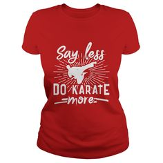 Say Less Do Karate More TShirt #gift #ideas #Popular #Everything #Videos #Shop #Animals #pets #Architecture #Art #Cars #motorcycles #Celebrities #DIY #crafts #Design #Education #Entertainment #Food #drink #Gardening #Geek #Hair #beauty #Health #fitness #History #Holidays #events #Home decor #Humor #Illustrations #posters #Kids #parenting #Men #Outdoors #Photography #Products #Quotes #Science #nature #Sports #Tattoos #Technology #Travel #Weddings #Women