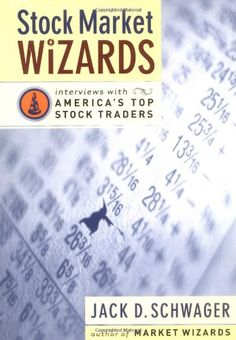 Jack D. Schwager - Stock Market Wizards Interviews with America's Top Stock Traders
