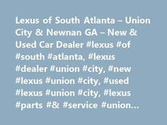 Lexus of South Atlanta – Union City & Newnan GA – New & Used Car Dealer #lexus #of #south #atlanta, #lexus #dealer #union #city, #new #lexus #union #city, #used #lexus #union #city, #lexus #parts #& #service #union #city(rm)(rm) http://trading.nef2.com/lexus-of-south-atlanta-union-city-newnan-ga-new-used-car-dealer-lexus-of-south-atlanta-lexus-dealer-union-city-new-lexus-union-city-used-lexus-union-city-lexus-parts/  # BUTLER LEXUS OF SOUTH ATLANTA. your premier Lexus dealer SHOP L/CERTIFIED…