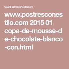 www.postresconestilo.com 2015 01 copa-de-mousse-de-chocolate-blanco-con.html