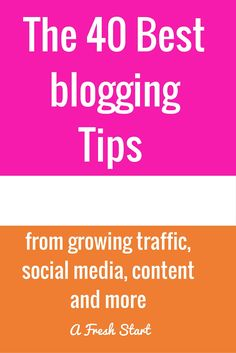 The 40 Best blogging Tips from growing traffic, social media, content and more (1)