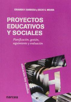 Proyectos educativos y sociales : planificación, gestión, seguimiento y evaluación / Eduardo F. Barbosa, Dácio G. Moura