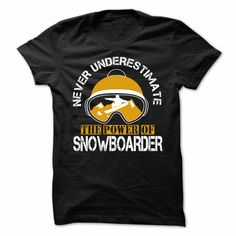 (Tshirt Discount Today) Never underestimate the power of snowboarder [TShirt…