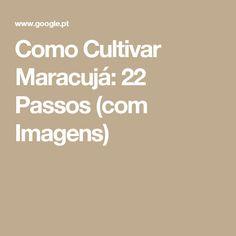 Como Cultivar Maracujá: 22 Passos (com Imagens)