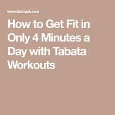 How to Get Fit in Only 4 Minutes a Day with Tabata Workouts