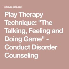 """Play Therapy Technique: """"The Talking, Feeling and Doing Game"""" - Conduct Disorder Counseling Play Therapy Activities, Social Skills Activities, Therapy Games, Counseling Activities, Therapy Tools, School Counseling, Art Therapy, Therapy Ideas, Kids Therapy"""