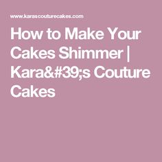 How to Make Your Cakes Shimmer | Kara's Couture Cakes