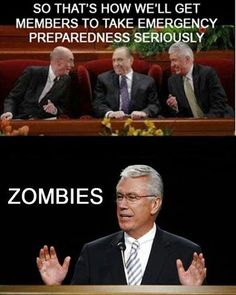 I don't think lds does this. but being a huge TWD fan, I did see a huge billboard advertising emergency preparedness and my very first thought was the same: zombie apocolypse! Funny Mormon Memes, Lds Memes, Lds Quotes, Funny Quotes, Funny Fails, Inspirational Quotes, Church Memes, Church Humor, Saints Memes