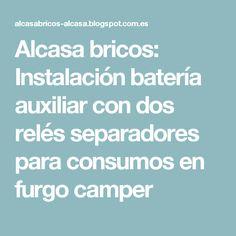 Alcasa bricos: Instalación batería auxiliar con dos relés separadores para consumos en furgo camper
