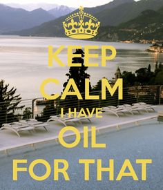 KEEP CALM I HAVE OIL FOR THAT Let me know if you are interested or check out my website at http://www.mydoterra.com/amandaacuna/