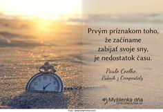 Prvým príznakom toho, že začíname zabíjať svoje sny, je nedostatok času. Paulo Coelho, Pútnik z Compostely