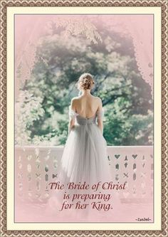 The Bride of Christ is preparing for her King.