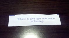 """What is to give life must endure the burning."""