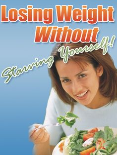 Losing Weight Without Starving Yourself   Learn how at http://www.givingallforsuccess.com