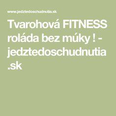 Tvarohová FITNESS roláda bez múky ! - jedztedoschudnutia.sk