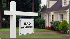 Funny sign - Unfortunately, our neighborhood now has a 'bad neighbor'.