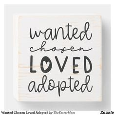Shop Wanted Chosen Loved Adopted Wooden Box Sign created by TheFosterMom. Adoption Poems, Open Adoption, Foster Care Adoption, Adoption Gifts, Adoption Party, Foster To Adopt, Adoption Stories, Home Study Adoption, National Adoption Day