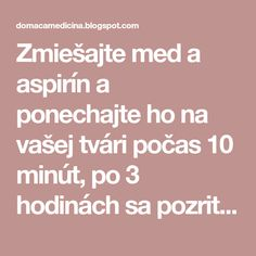 Zmiešajte med a aspirín a ponechajte ho na vašej tvári počas 10 minút, po 3 hodinách sa pozrite do zrkadla Medicine Book, Nordic Interior, Aspirin, Atkins Diet, Organic Beauty, Beauty Hacks, Beauty Tips, Health Fitness, Hair Beauty