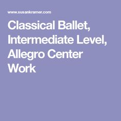 Classical Ballet, Intermediate Level, Allegro Center Work